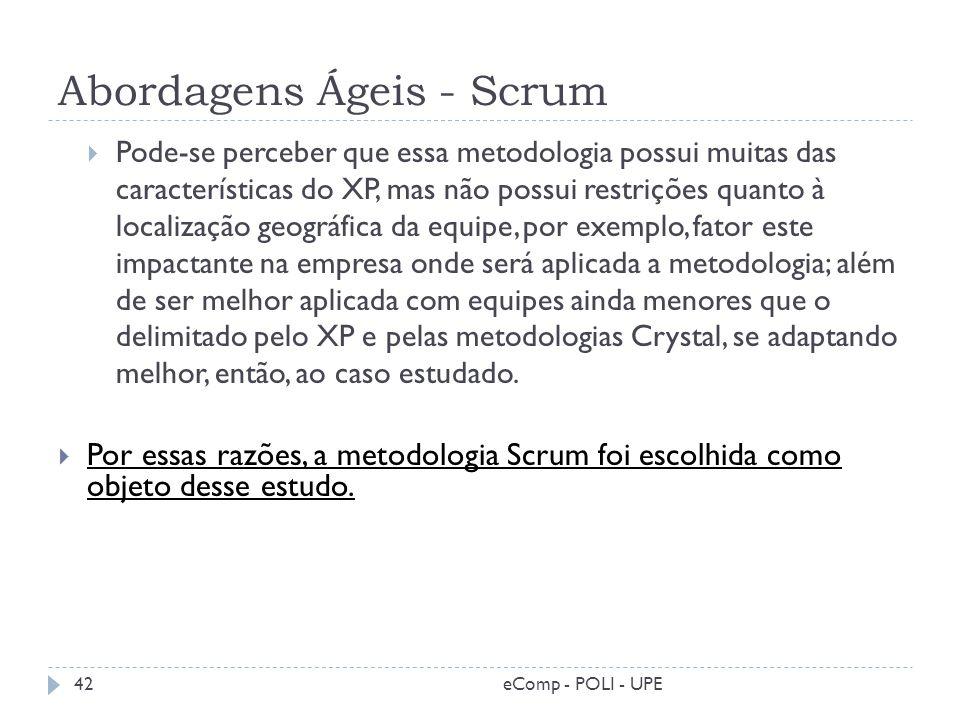 Abordagens Ágeis - Scrum Pode-se perceber que essa metodologia possui muitas das características do XP, mas não possui restrições quanto à localização