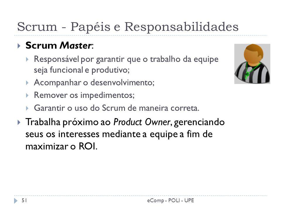 Scrum - Papéis e Responsabilidades Scrum Master: Responsável por garantir que o trabalho da equipe seja funcional e produtivo; Acompanhar o desenvolvi