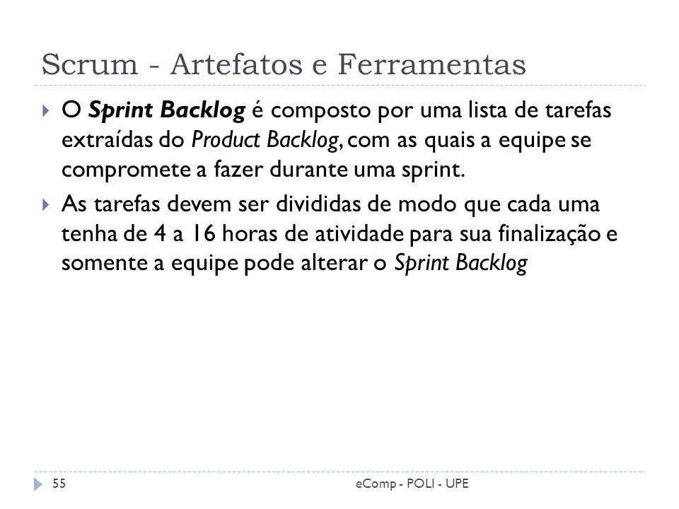 Scrum - Artefatos e Ferramentas O Sprint Backlog é composto por uma lista de tarefas extraídas do Product Backlog, com as quais a equipe se compromete