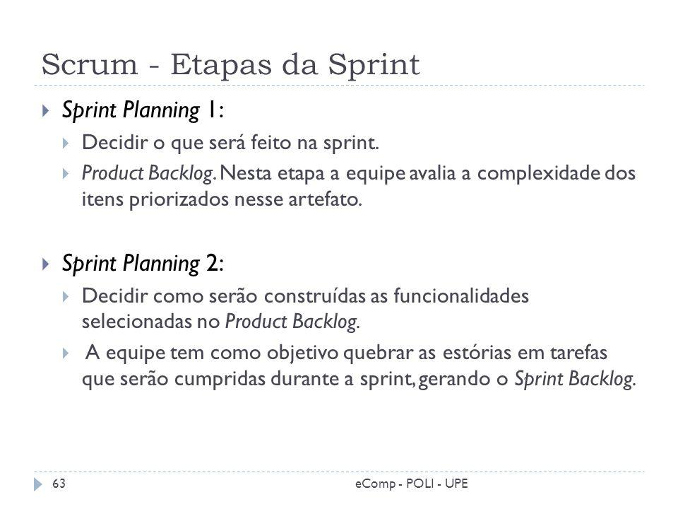 Scrum - Etapas da Sprint eComp - POLI - UPE63 Sprint Planning 1: Decidir o que será feito na sprint. Product Backlog. Nesta etapa a equipe avalia a co