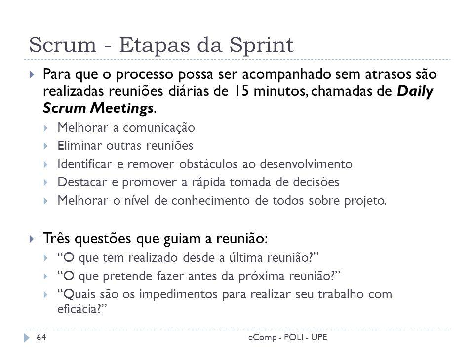 Scrum - Etapas da Sprint Para que o processo possa ser acompanhado sem atrasos são realizadas reuniões diárias de 15 minutos, chamadas de Daily Scrum