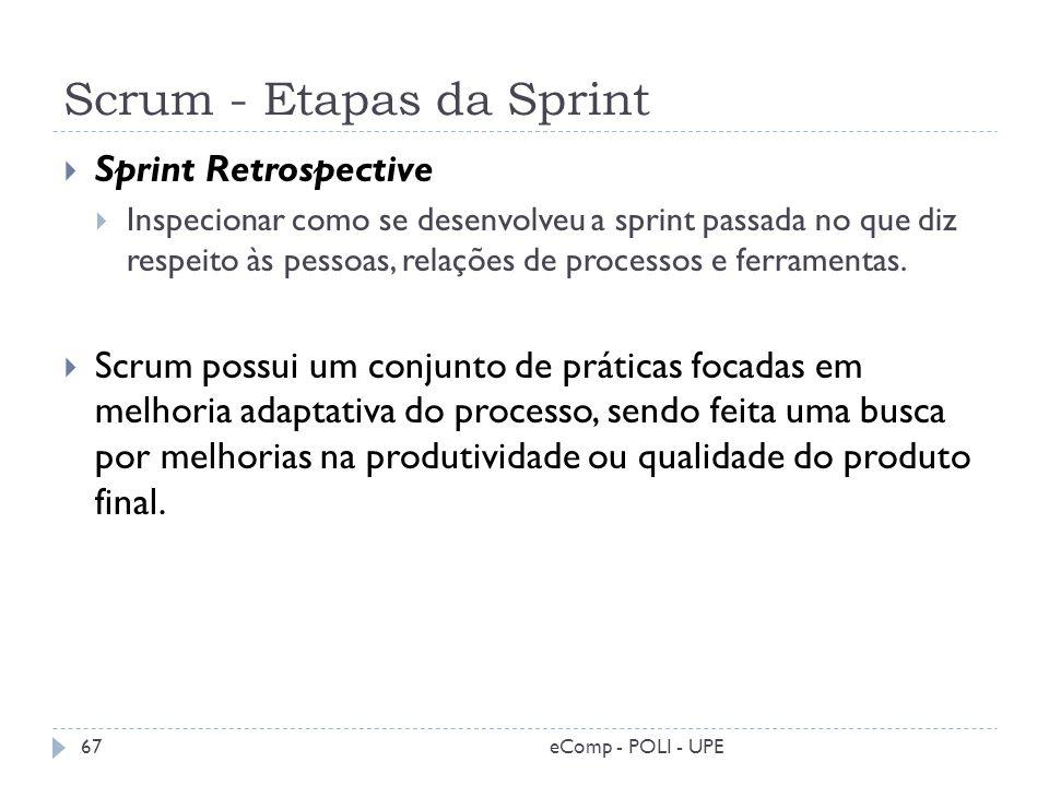 Scrum - Etapas da Sprint Sprint Retrospective Inspecionar como se desenvolveu a sprint passada no que diz respeito às pessoas, relações de processos e