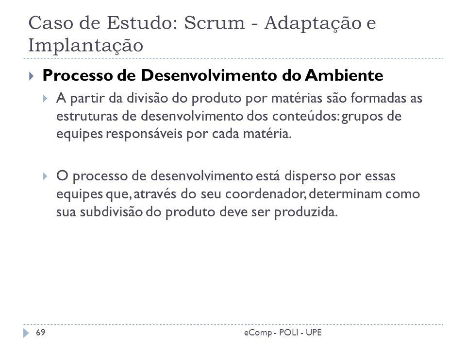 Caso de Estudo: Scrum - Adaptação e Implantação Processo de Desenvolvimento do Ambiente A partir da divisão do produto por matérias são formadas as es