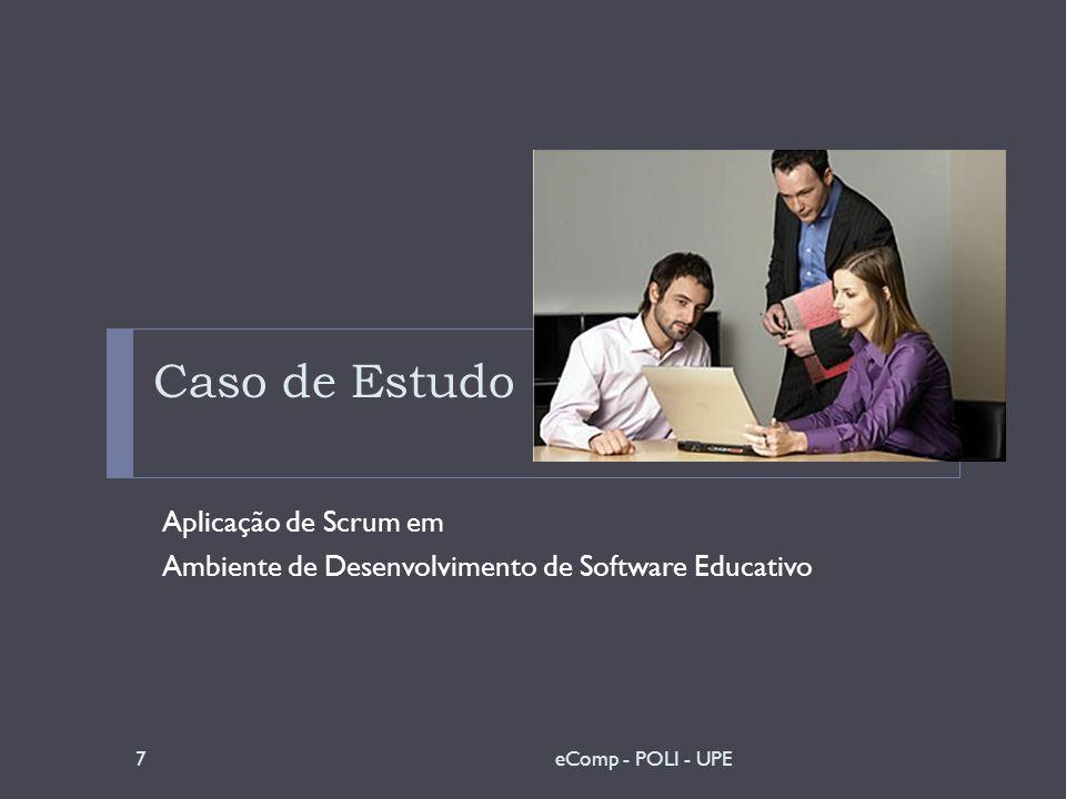 Caso de Estudo Contexto: Não há uso de qualquer ferramenta ou metodologia para apoiar o gerenciamento da construção de objetos de aprendizagem, área específica de desenvolvimento de softwares educacionais.