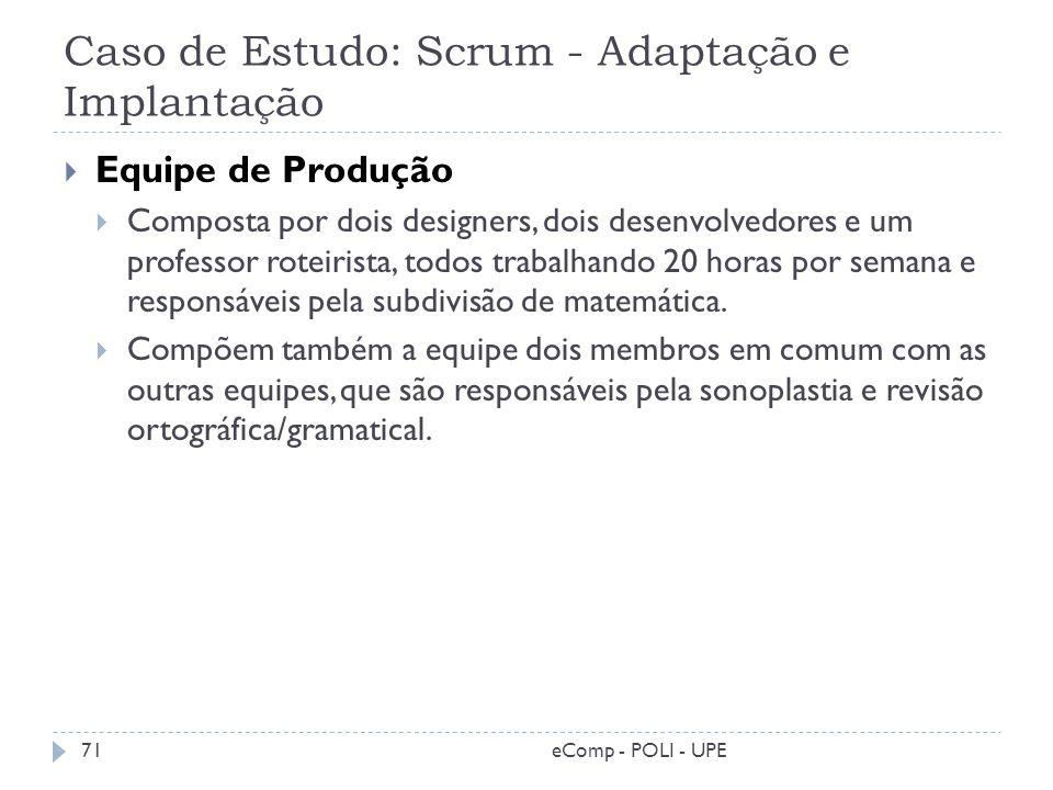 Caso de Estudo: Scrum - Adaptação e Implantação Equipe de Produção Composta por dois designers, dois desenvolvedores e um professor roteirista, todos