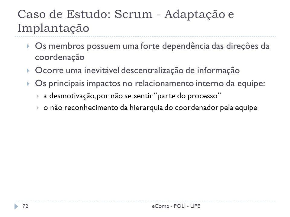 Caso de Estudo: Scrum - Adaptação e Implantação Os membros possuem uma forte dependência das direções da coordenação Ocorre uma inevitável descentrali