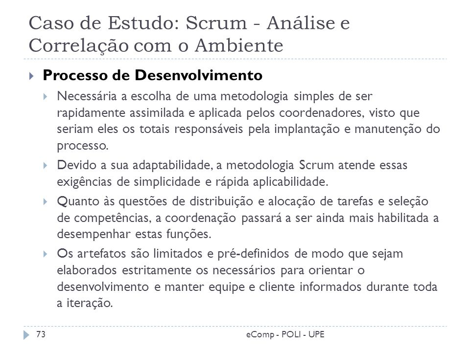 Caso de Estudo: Scrum - Análise e Correlação com o Ambiente Processo de Desenvolvimento Necessária a escolha de uma metodologia simples de ser rapidam