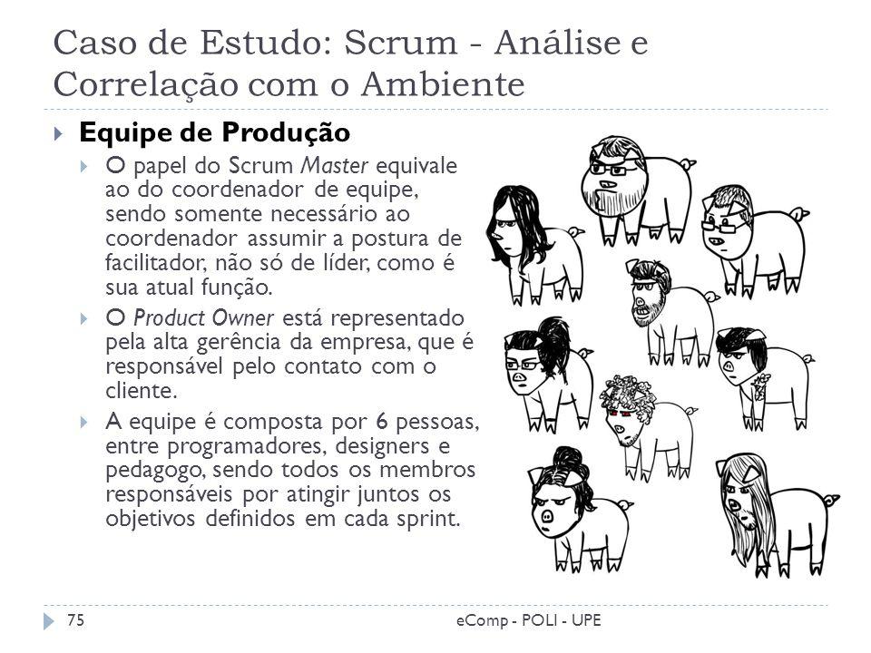 Caso de Estudo: Scrum - Análise e Correlação com o Ambiente Equipe de Produção O papel do Scrum Master equivale ao do coordenador de equipe, sendo som