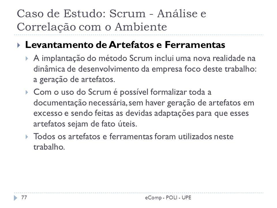 Caso de Estudo: Scrum - Análise e Correlação com o Ambiente Levantamento de Artefatos e Ferramentas A implantação do método Scrum inclui uma nova real