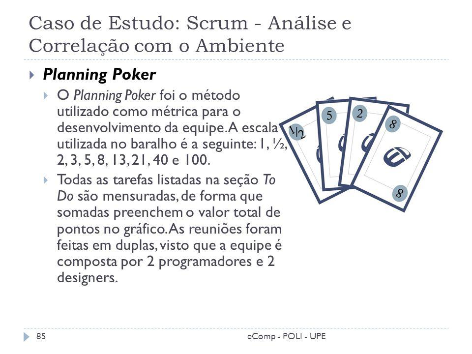 Caso de Estudo: Scrum - Análise e Correlação com o Ambiente Planning Poker O Planning Poker foi o método utilizado como métrica para o desenvolvimento