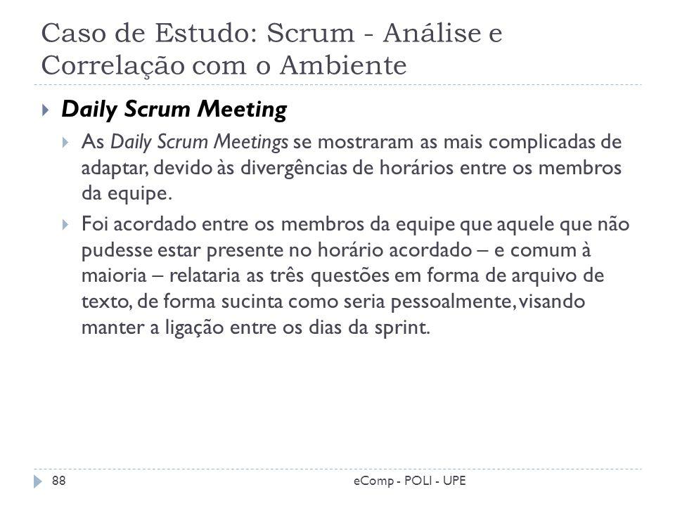 Caso de Estudo: Scrum - Análise e Correlação com o Ambiente Daily Scrum Meeting As Daily Scrum Meetings se mostraram as mais complicadas de adaptar, d