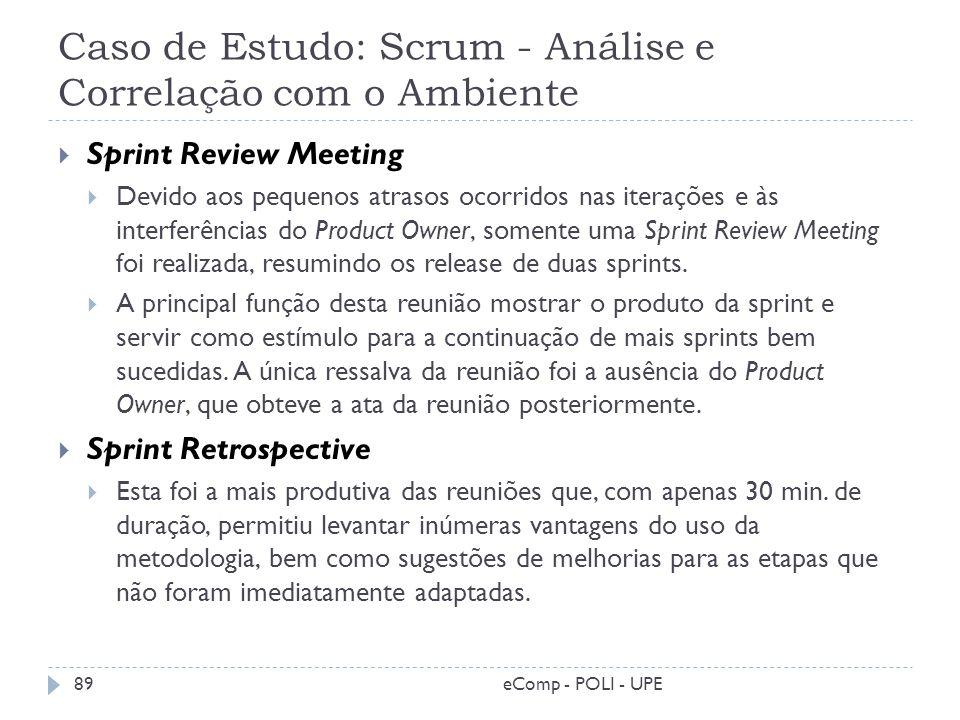 Caso de Estudo: Scrum - Análise e Correlação com o Ambiente Sprint Review Meeting Devido aos pequenos atrasos ocorridos nas iterações e às interferênc