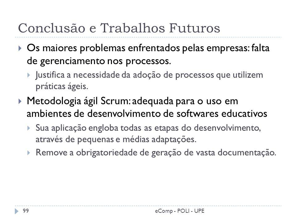 Conclusão e Trabalhos Futuros Os maiores problemas enfrentados pelas empresas: falta de gerenciamento nos processos. Justifica a necessidade da adoção