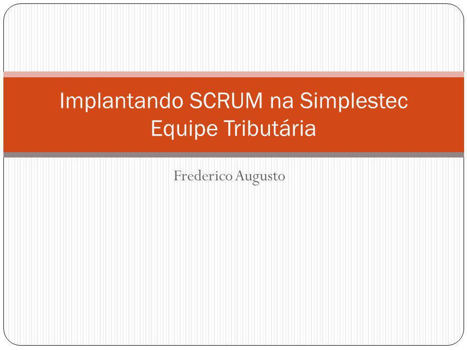 Frederico Augusto Implantando SCRUM na Simplestec Equipe Tributária