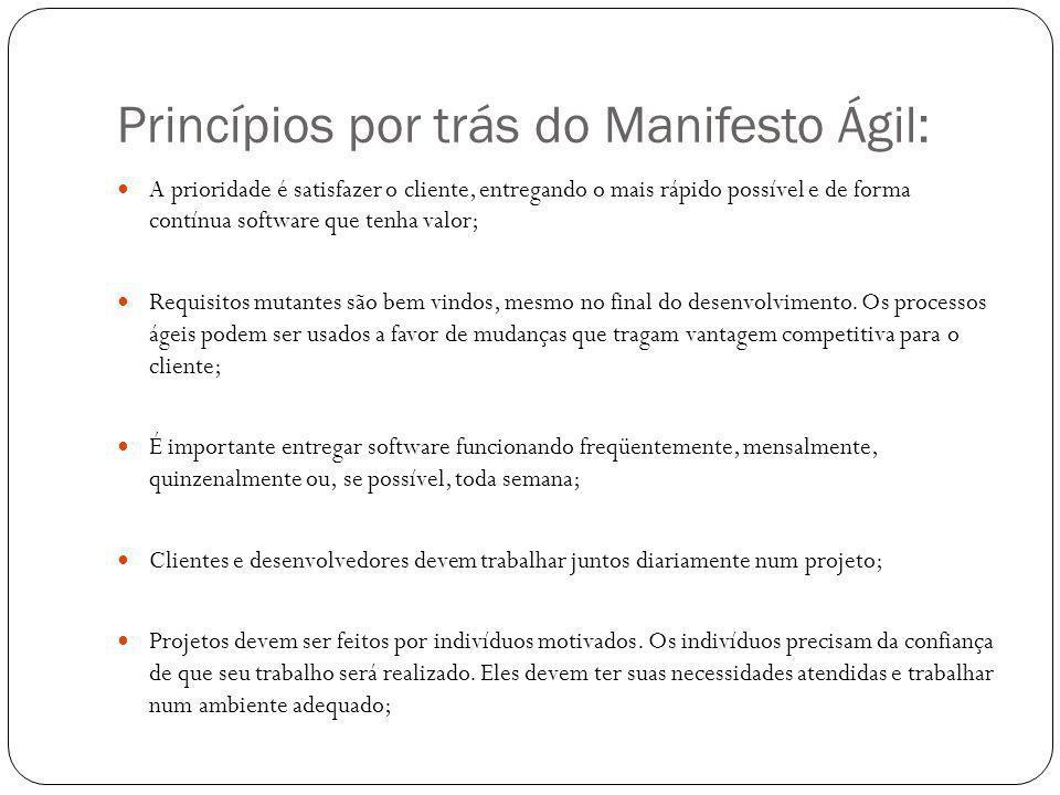 Princípios por trás do Manifesto Ágil: A prioridade é satisfazer o cliente, entregando o mais rápido possível e de forma contínua software que tenha v