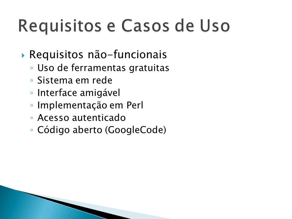 Requisitos não-funcionais Uso de ferramentas gratuitas Sistema em rede Interface amigável Implementação em Perl Acesso autenticado Código aberto (Goog
