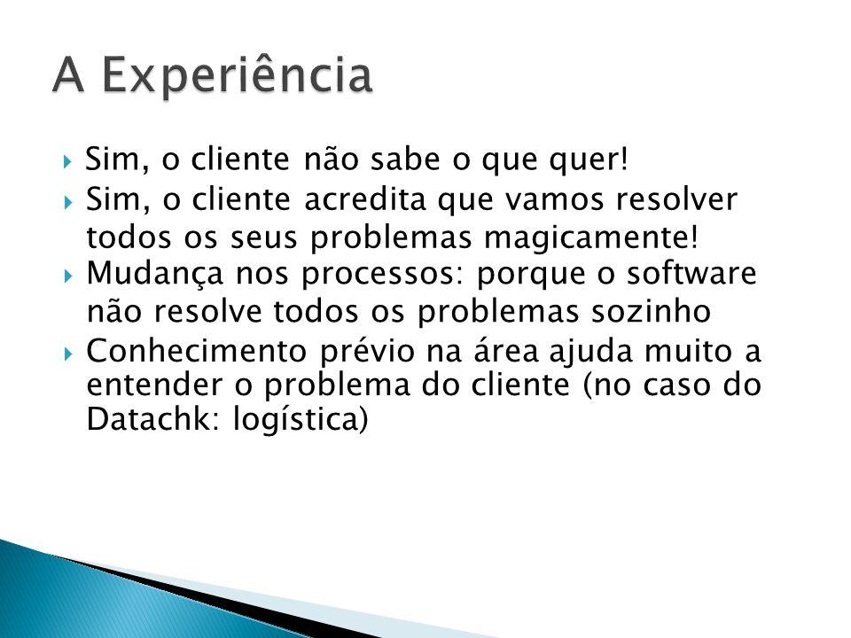 Sim, o cliente não sabe o que quer! Sim, o cliente acredita que vamos resolver todos os seus problemas magicamente! Mudança nos processos: porque o so