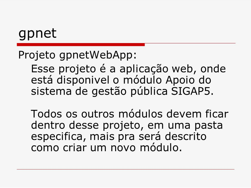 gpnet Projeto gpnetWebApp: Esse projeto é a aplicação web, onde está disponivel o módulo Apoio do sistema de gestão pública SIGAP5. Todos os outros mó