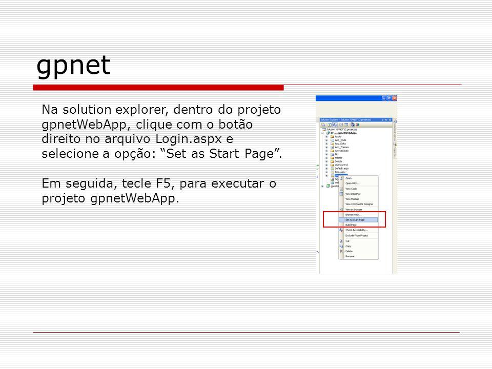 gpnet Na solution explorer, dentro do projeto gpnetWebApp, clique com o botão direito no arquivo Login.aspx e selecione a opção: Set as Start Page. Em