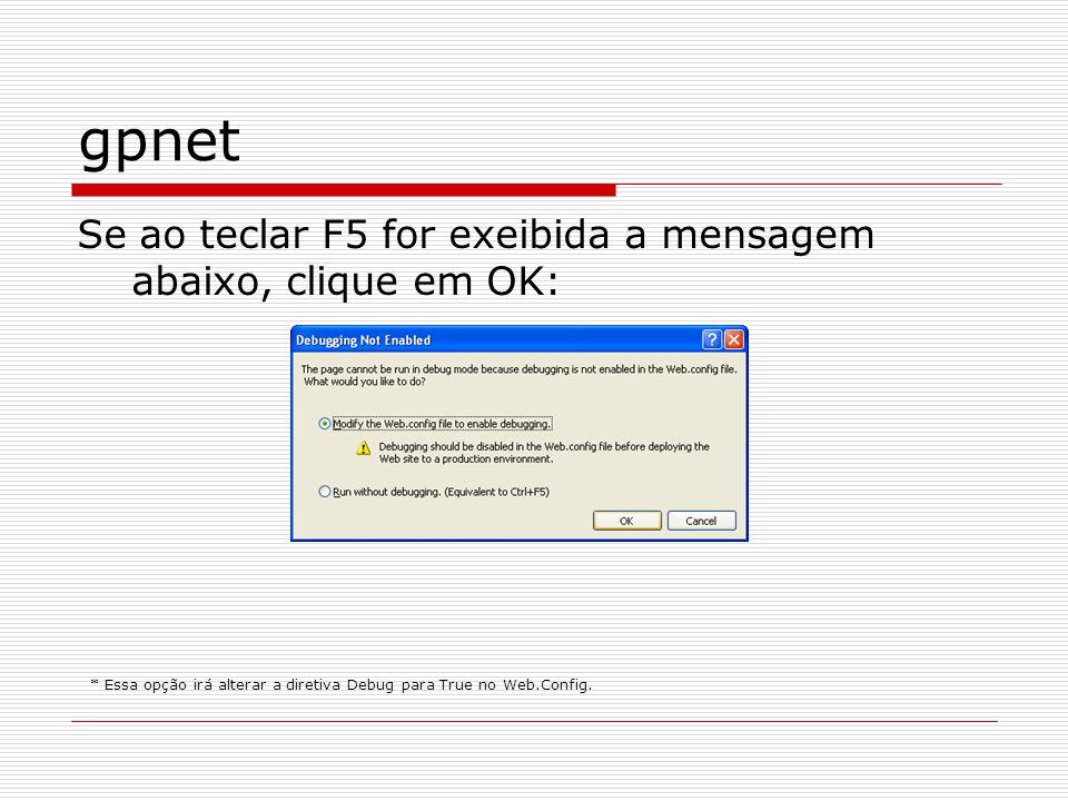 gpnet Se ao teclar F5 for exeibida a mensagem abaixo, clique em OK: * Essa opção irá alterar a diretiva Debug para True no Web.Config.