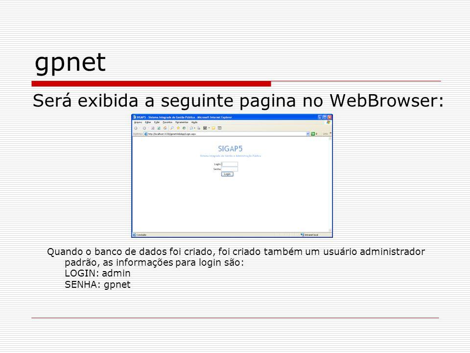gpnet Será exibida a seguinte pagina no WebBrowser: Quando o banco de dados foi criado, foi criado também um usuário administrador padrão, as informaç