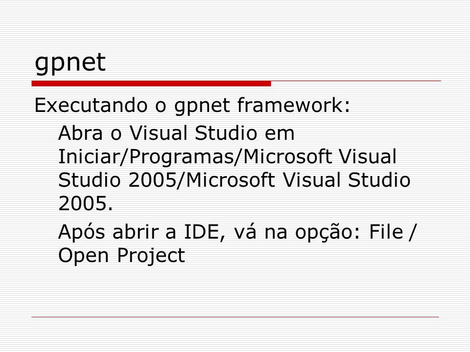gpnet Executando o gpnet framework: Abra o Visual Studio em Iniciar/Programas/Microsoft Visual Studio 2005/Microsoft Visual Studio 2005. Após abrir a