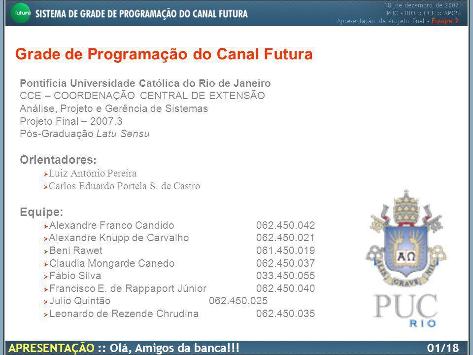 18 de dezembro de 2007 PUC – RIO :: CCE :: APGS Apresentação de Projeto final – Equipe 2 Grade de Programação do Canal Futura Pontifícia Universidade