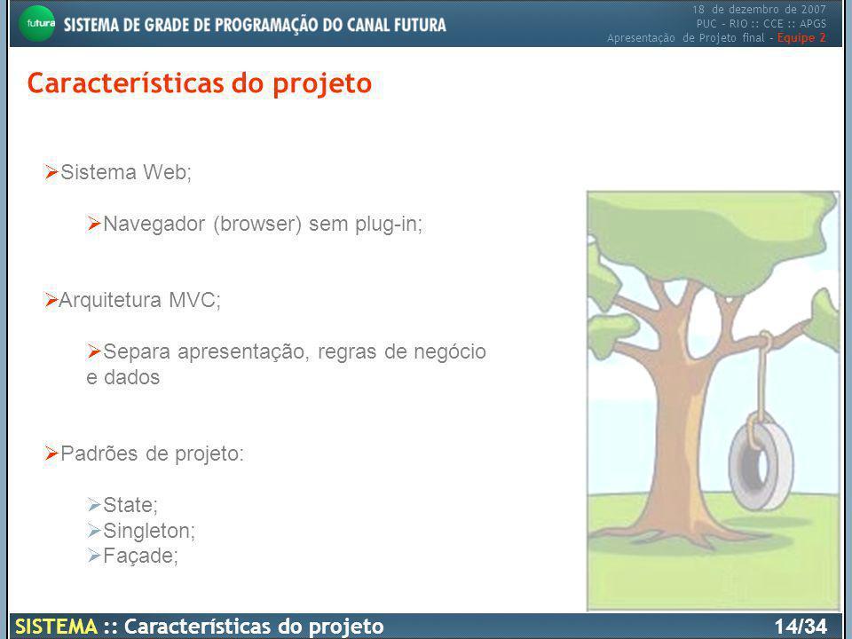 18 de dezembro de 2007 PUC – RIO :: CCE :: APGS Apresentação de Projeto final – Equipe 2 Características do projeto SISTEMA :: Características do proj