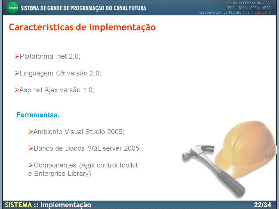 18 de dezembro de 2007 PUC – RIO :: CCE :: APGS Apresentação de Projeto final – Equipe 2 Caracteristicas de Implementação SISTEMA :: Implementação 22/