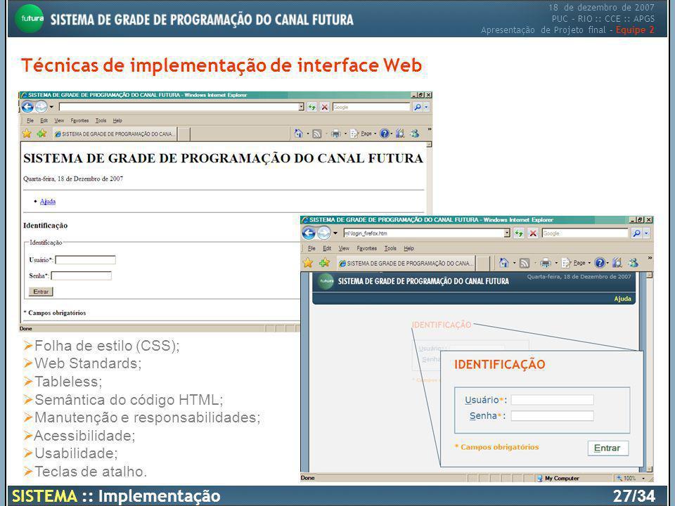18 de dezembro de 2007 PUC – RIO :: CCE :: APGS Apresentação de Projeto final – Equipe 2 Técnicas de implementação de interface Web Folha de estilo (C