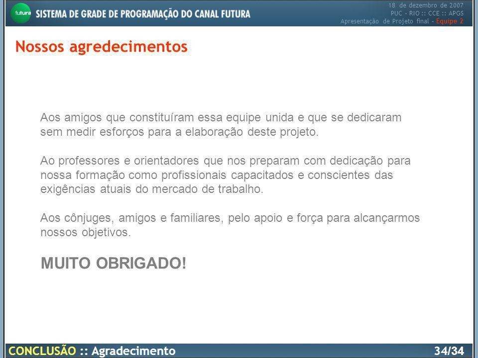 18 de dezembro de 2007 PUC – RIO :: CCE :: APGS Apresentação de Projeto final – Equipe 2 Nossos agredecimentos 34 /34 Aos amigos que constituíram essa