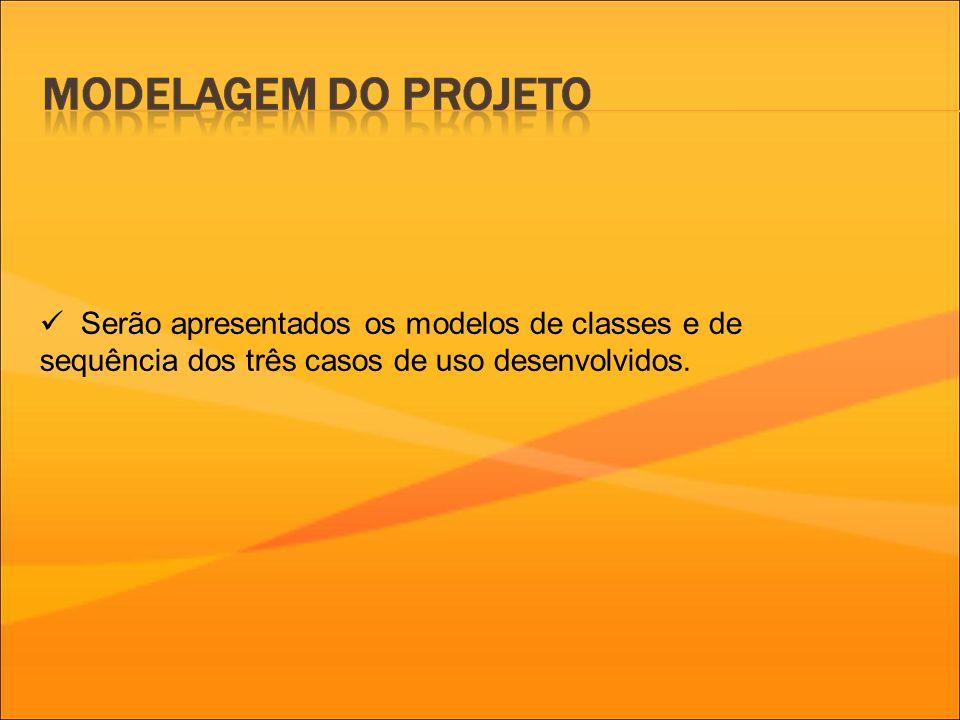 Serão apresentados os modelos de classes e de sequência dos três casos de uso desenvolvidos.