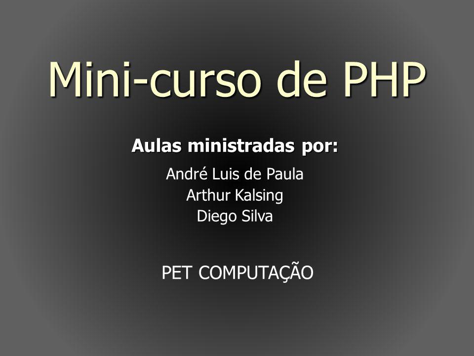 Mini-curso de PHP Aulas ministradas por: André Luis de Paula Arthur Kalsing Diego Silva PET COMPUTAÇÃO