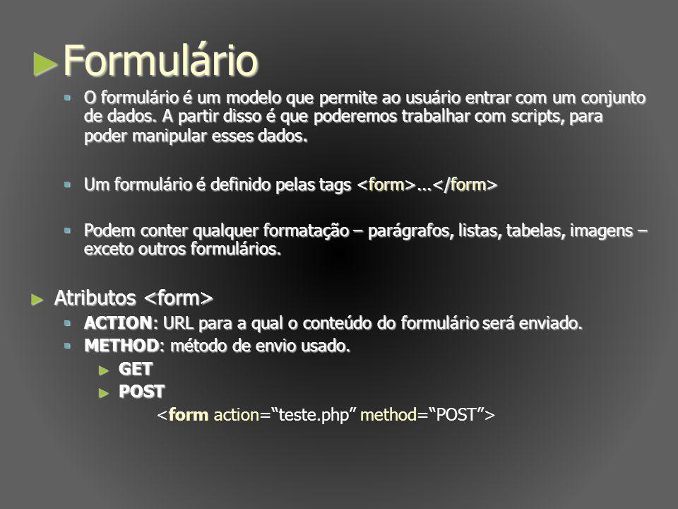 Formulário Formulário O formulário é um modelo que permite ao usuário entrar com um conjunto de dados. A partir disso é que poderemos trabalhar com sc