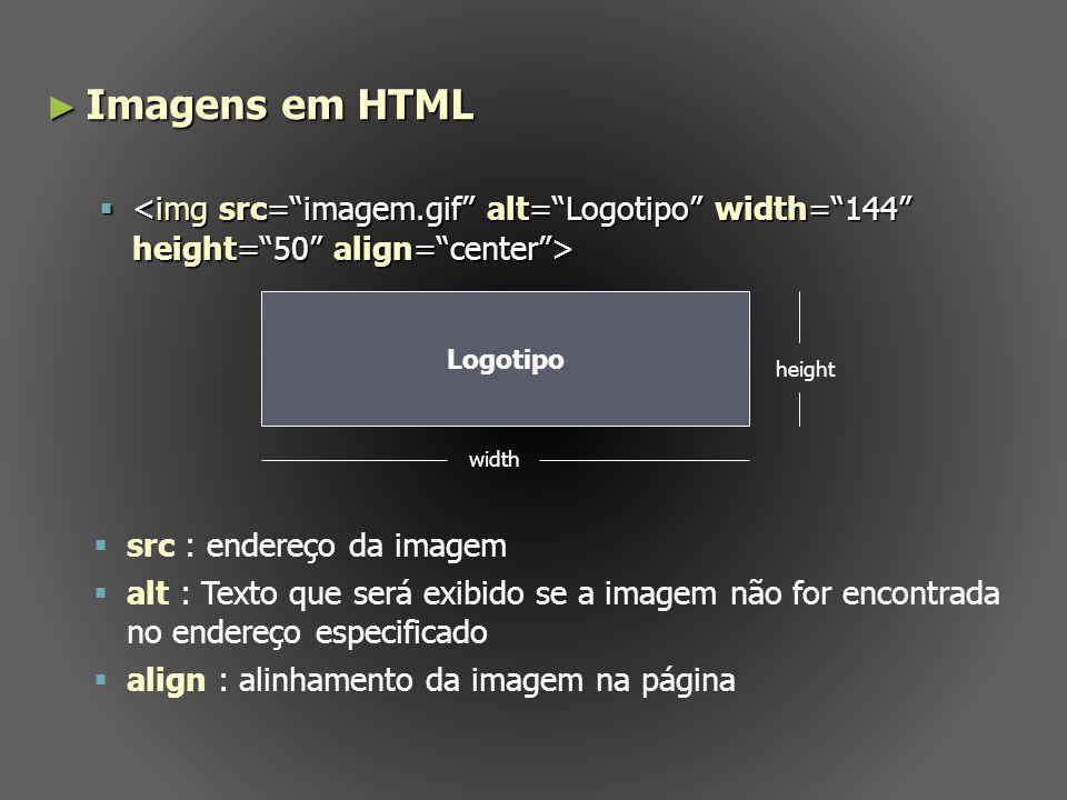 Imagens em HTML Imagens em HTML Logotipo width height src : endereço da imagem alt : Texto que será exibido se a imagem não for encontrada no endereço