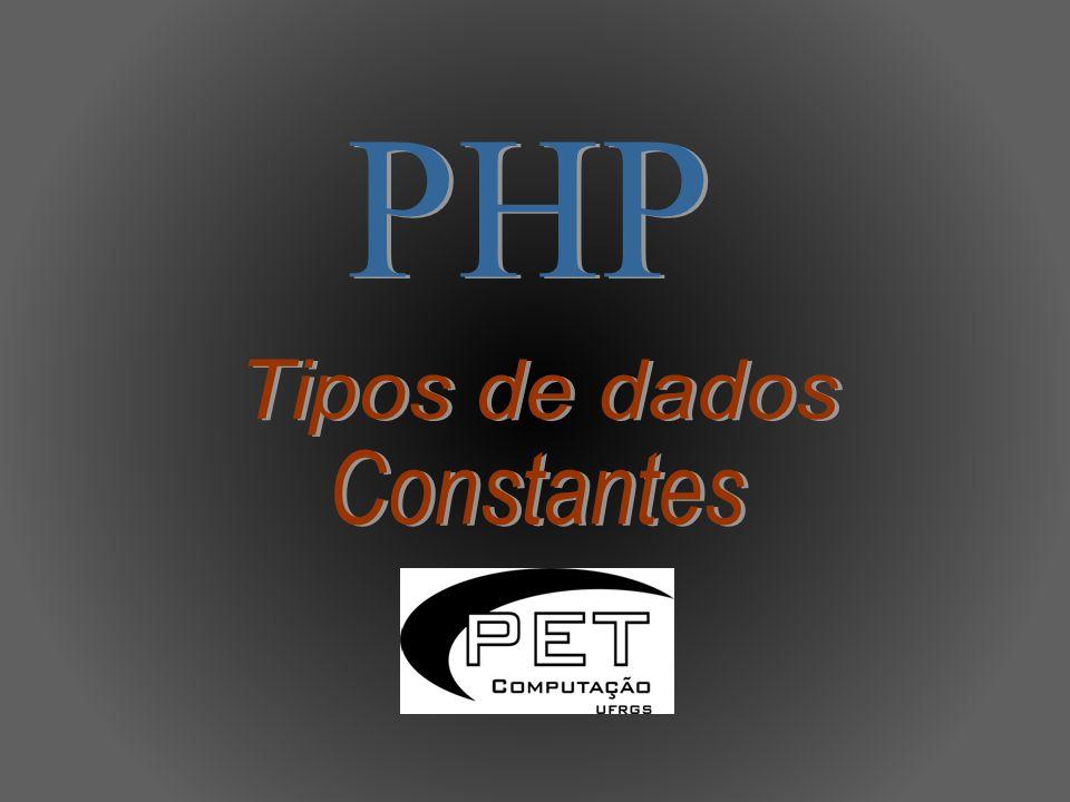 PHP suporta os seguintes tipos de dados: Inteiro Ponto Flutuante String Array Objeto