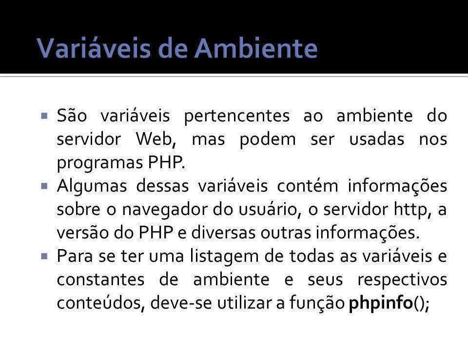 São variáveis pertencentes ao ambiente do servidor Web, mas podem ser usadas nos programas PHP.