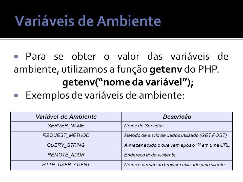 Para se obter o valor das variáveis de ambiente, utilizamos a função getenv do PHP.