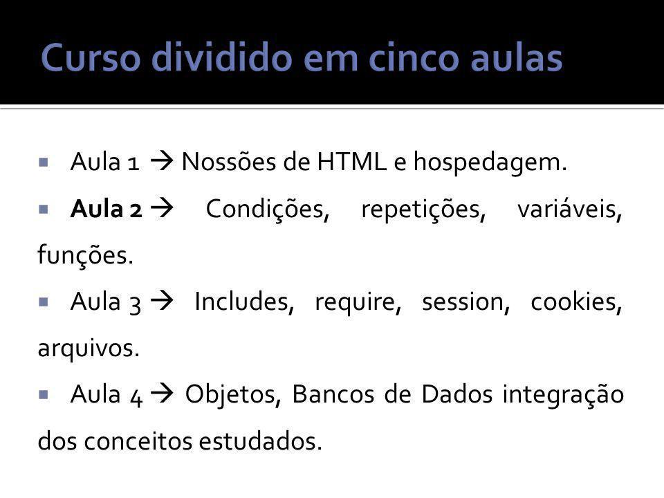 Aula 1 Nossões de HTML e hospedagem. Aula2 Condições, repetições, variáveis, funções.