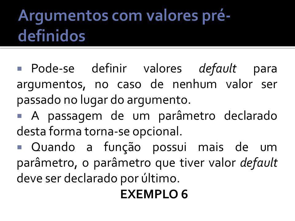 Pode-se definir valores default para argumentos, no caso de nenhum valor ser passado no lugar do argumento.