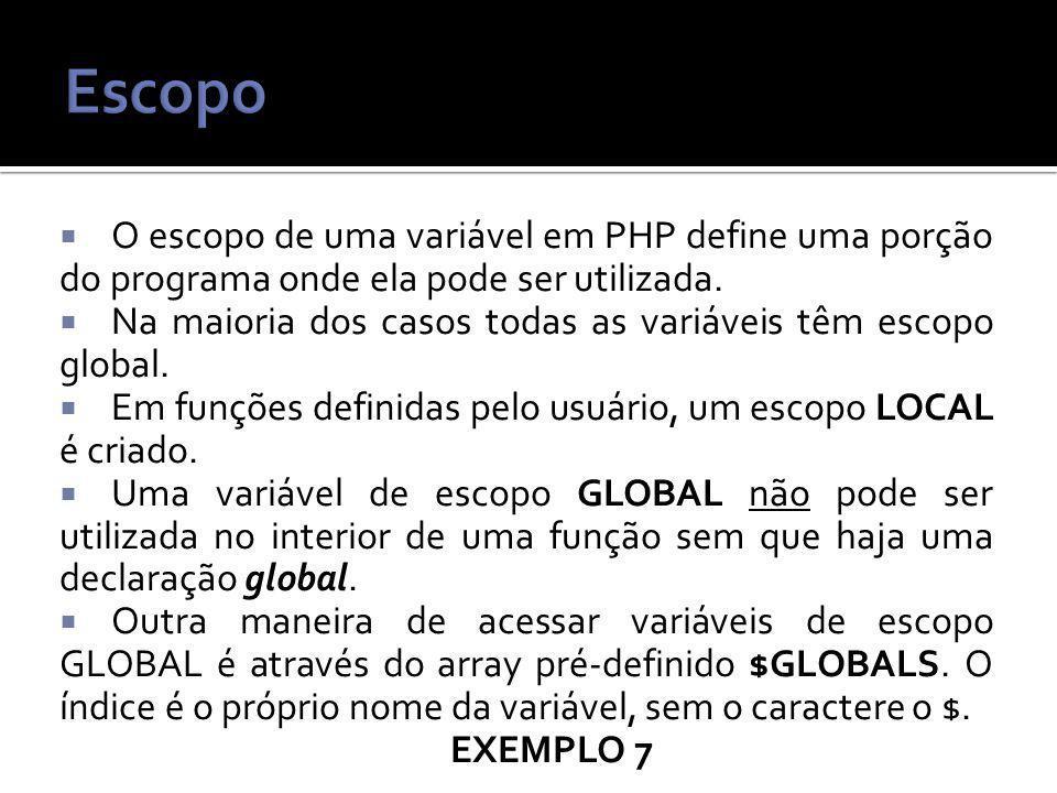 O escopo de uma variável em PHP define uma porção do programa onde ela pode ser utilizada.