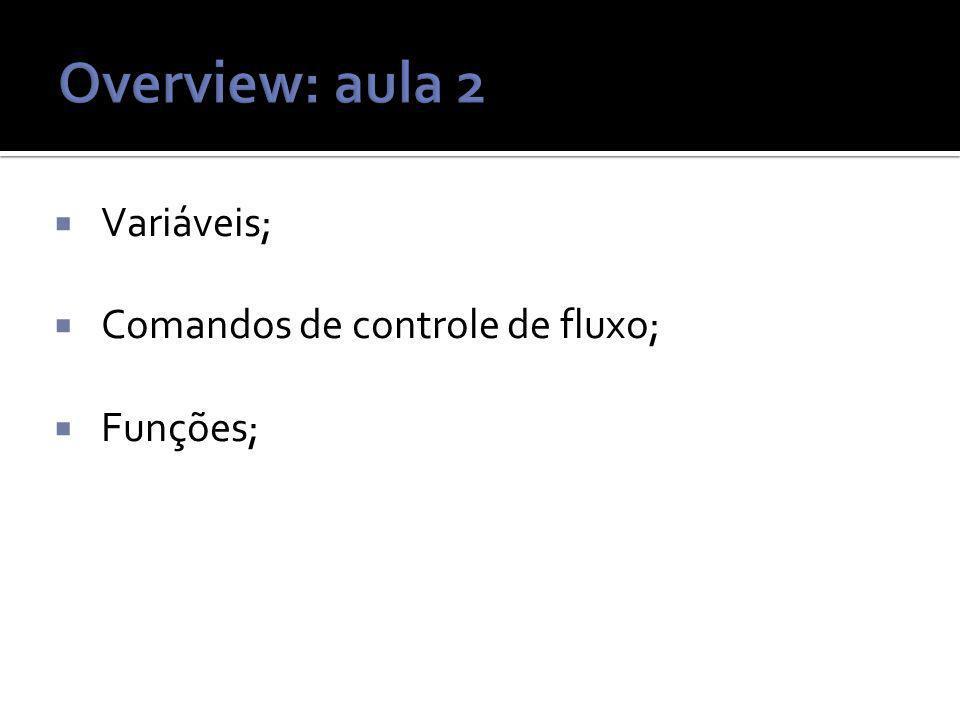 Variáveis; Comandos de controle de fluxo; Funções;