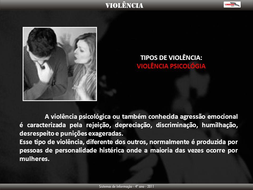 TIPOS DE VIOLÊNCIA: VIOLÊNCIA PSICOLÓGIA A violência psicológica ou também conhecida agressão emocional é caracterizada pela rejeição, depreciação, di