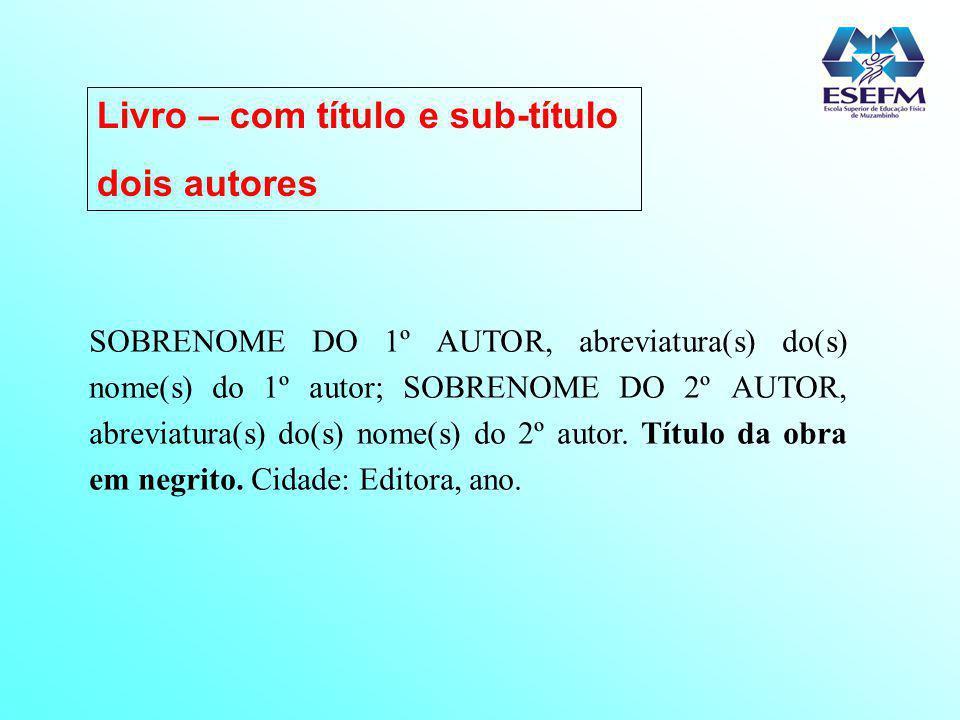 SOBRENOME DO 1º AUTOR, abreviatura(s) do(s) nome(s) do 1º autor; SOBRENOME DO 2º AUTOR, abreviatura(s) do(s) nome(s) do 2º autor. Título da obra em ne