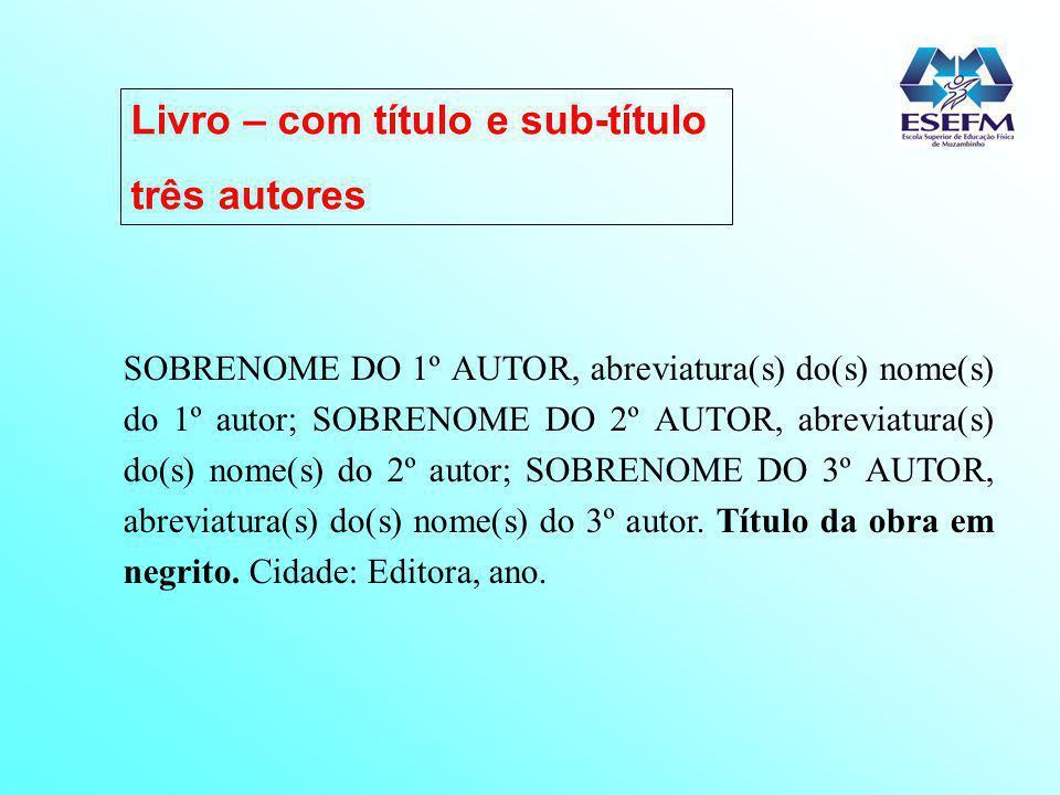 SOBRENOME DO 1º AUTOR, abreviatura(s) do(s) nome(s) do 1º autor; SOBRENOME DO 2º AUTOR, abreviatura(s) do(s) nome(s) do 2º autor; SOBRENOME DO 3º AUTO