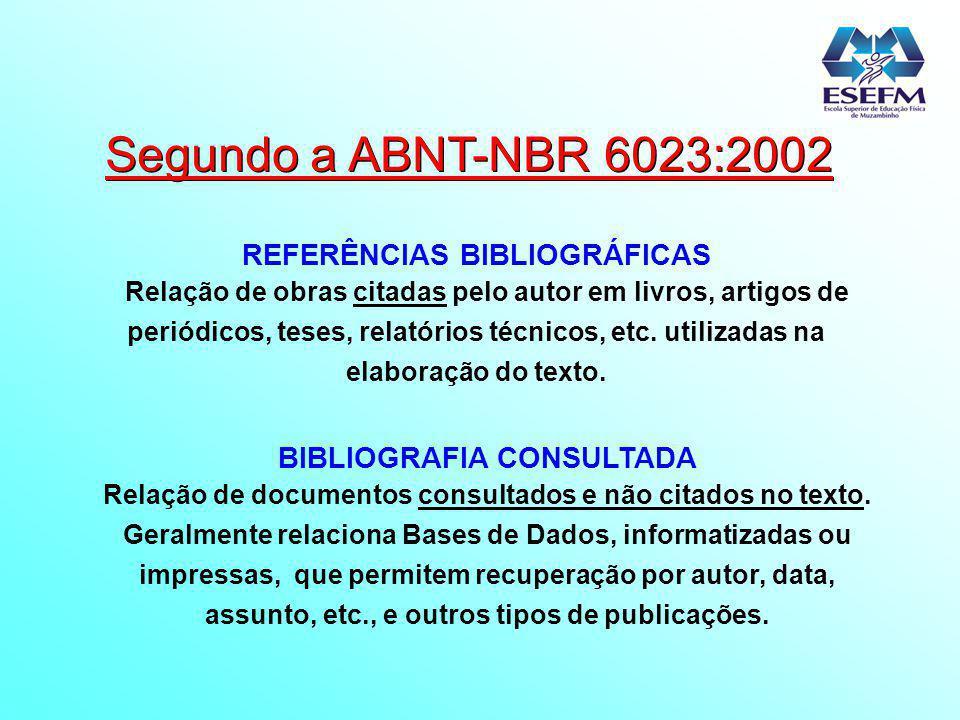 Segundo a ABNT-NBR 6023:2002 REFERÊNCIAS BIBLIOGRÁFICAS Relação de obras citadas pelo autor em livros, artigos de periódicos, teses, relatórios técnic