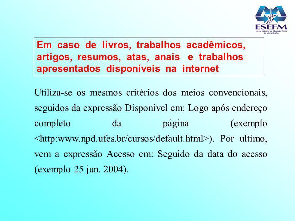 Utiliza-se os mesmos critérios dos meios convencionais, seguidos da expressão Disponível em: Logo após endereço completo da página (exemplo ). Por ult