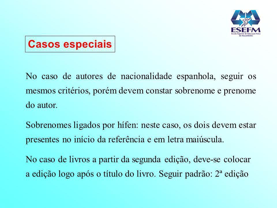 No caso de autores de nacionalidade espanhola, seguir os mesmos critérios, porém devem constar sobrenome e prenome do autor. Sobrenomes ligados por hí