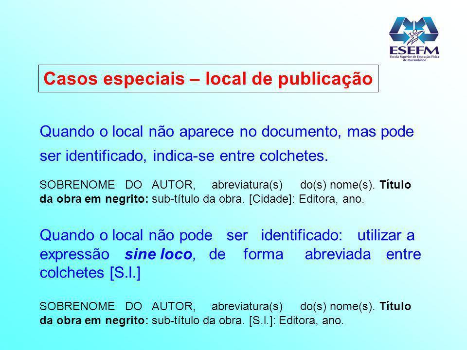 Casos especiais – local de publicação Quando o local não aparece no documento, mas pode ser identificado, indica-se entre colchetes. SOBRENOME DO AUTO