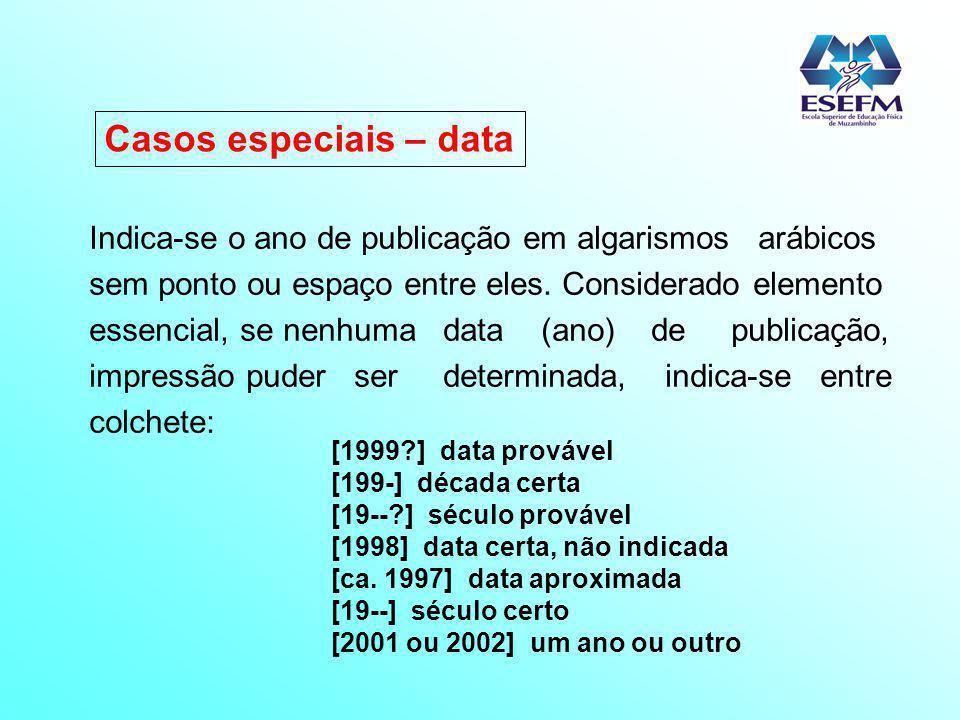 Casos especiais – data Indica-se o ano de publicação em algarismos arábicos sem ponto ou espaço entre eles. Considerado elemento essencial, se nenhuma